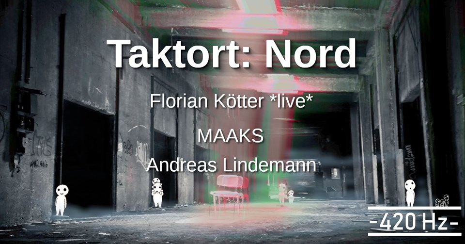 Taktort: Nord // w.Florian Kötter*live*,MAAKS,Andreas Lindemann